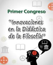 """Primer Congreso """"Innovaciones en la Didáctica de la Filosofía"""""""